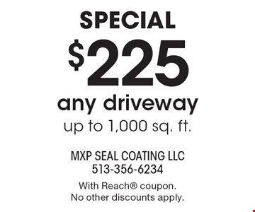 $225 any driveway up to 1,000 sq. ft.Special . With Reach coupon. No other discounts apply.