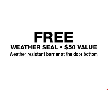 FREE weather seal - $50 value. Weather resistant barrier at the door bottom. Expires 9/21/18.