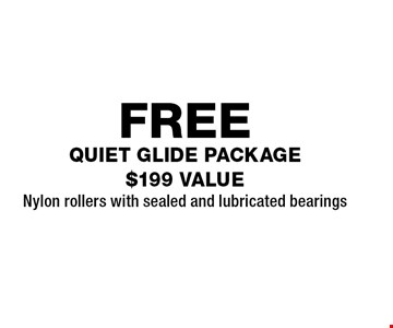 FREE quiet glide package $199 VALUENylon rollers with sealed and lubricated bearings.