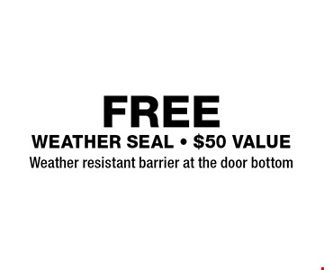 FREE weather seal. $50 value. Weather resistant barrier at the door bottom. Expires 6/22/18.