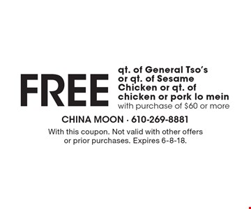Free qt. of General Tso's or qt. of Sesame Chicken or qt. of chicken or pork lo mein with purchase of $60 or more. With this coupon. Not valid with other offers or prior purchases. Expires 6-8-18.