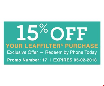 15% your Leaffilter® purchase. Promo number: 17. Expires 5-2-18.