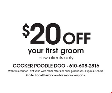 $20 Off your first groom new clients only. With this coupon. Not valid with other offers or prior purchases. Expires 3-9-18. Go to LocalFlavor.com for more coupons.