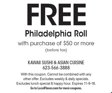 FREE Philadelphia Roll with purchase of $50 or more (before tax). With this coupon. Cannot be combined with any other offer. Excludes weekly & daily specials. Excludes lunch special & happy hour. Expires 11-9-18. Go to LocalFlavor.com for more coupons.
