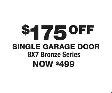 $175 Off Single Garage Door. Now $499. 8X7 Bronze Series.