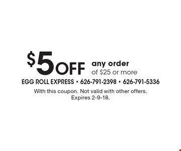 $5 Off any order of $25 or more. With this coupon. Not valid with other offers. Expires 2-9-18.