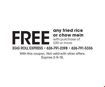 Free any fried rice or chow mein with purchase of $30 or more. With this coupon. Not valid with other offers. Expires 2-9-18.