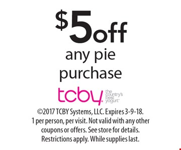 $5 off any pie purchase. 2017 TCBY Systems, LLC. Expires 3-9-18. 1 per person, per visit. Not valid with any other coupons or offers. See store for details. Restrictions apply. While supplies last.