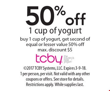 50% off 1 cup of yogurt buy 1 cup of yogurt, get second of equal or lesser value 50% off max. discount $5. 2017 TCBY Systems, LLC. Expires 3-9-18.