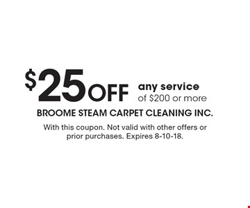 $25 Off any service of $200 or more. With this coupon. Not valid with other offers or prior purchases. Expires 8-10-18.