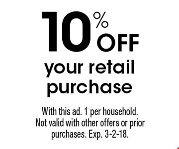 10% Off your retail purchase. With this ad. 1 per household. Not valid with other offers or prior purchases. Exp. 3-2-18.