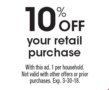 10% Off your retail purchase. With this ad. 1 per household. Not valid with other offers or prior purchases. Exp. 3-30-18.