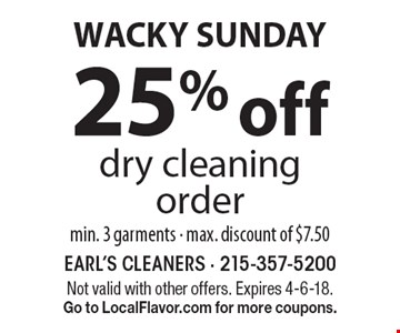 WACKY SUNDAY. 25% off dry cleaning order min. 3 garments - max. discount of $7.50. Not valid with other offers. Expires 4-6-18. Go to LocalFlavor.com for more coupons.