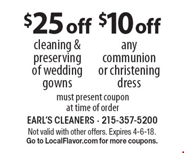 $10 off any communion or christening dress. $25 off cleaning & preserving of wedding gowns. must present coupon at time of order. Not valid with other offers. Expires 4-6-18. Go to LocalFlavor.com for more coupons.
