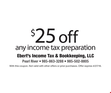 $25 off any income tax preparation. With this coupon. Not valid with other offers or prior purchases. Offer expires 4/27/18.
