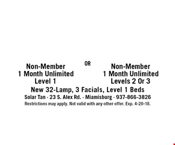 $15 off 1 Month UnlimitedLevels 2 Or 3 $10off Non-Member Non-Member 1 Month UnlimitedLevel 1. New 32-Lamp, 3 Facials, Level 1 Beds. Restrictions may apply. Not valid with any other offer. Exp. 4-20-18.