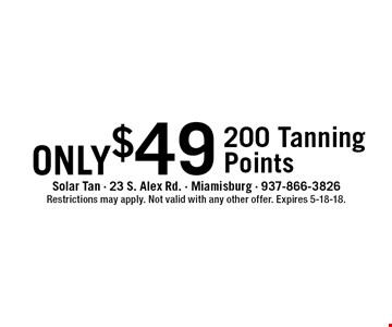 only$49 200 TanningPoints. Restrictions may apply. Not valid with any other offer. Expires 5-18-18.