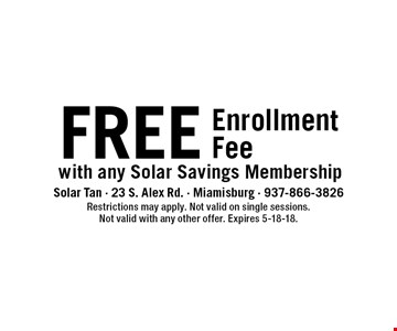 FREE EnrollmentFee with any Solar Savings Membership. Restrictions may apply. Not valid on single sessions.Not valid with any other offer. Expires 5-18-18.
