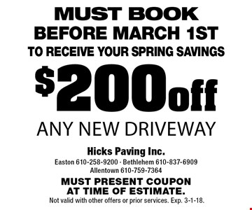 $200 off Any New Driveway must book Before march 1st to receive your spring savings. Must present coupon at time of estimate.Not valid with other offers or prior services. Exp. 3-1-18.
