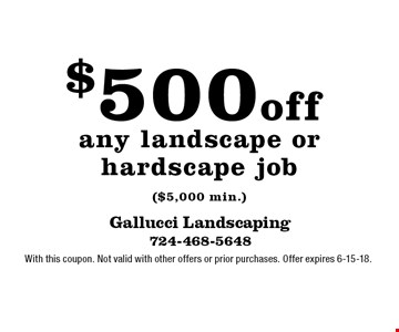 $500 off any landscape or hardscape job ($5,000 min.). With this coupon. Not valid with other offers or prior purchases. Offer expires 6-15-18.
