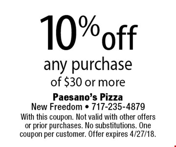 10% off any purchase of $30 or more. With this coupon. Not valid with other offers or prior purchases. No substitutions. One coupon per customer. Offer expires 4/27/18.