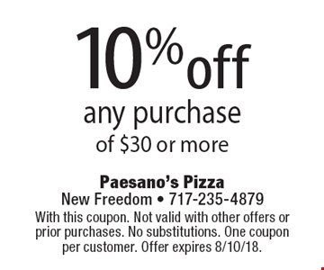 10% off any purchase of $30 or more. With this coupon. Not valid with other offers or prior purchases. No substitutions. One coupon per customer. Offer expires 8/10/18.