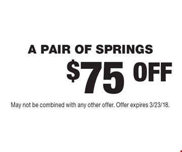 $75 OFF A PAIR OF SPRINGS. May not be combined with any other offer. Offer expires 3/23/18.