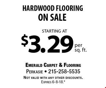 HARDWOOD FLOORING ON SALE starting at $3.29 per sq. ft. Not valid with any other discounts. Expires 6-8-18.* *All coupons must be given at time measure is set up. No coupons will be taken after quote is given. 1 coupon per customer. See store for details. While supplies last! With this coupon. Not valid with other offers or prior purchases.