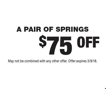$75 OFF A PAIR OF SPRINGS. May not be combined with any other offer. Offer expires 3/9/18.