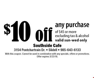$10 off any purchase of $45 or more. Excluding tax & alcohol. Valid sun-wed only. With this coupon. Cannot be used in combination with any specials, offers or promotions. Offer expires 3/23/18.