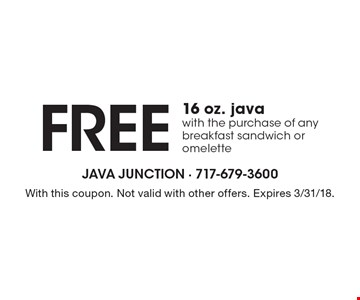 Free 16 oz. java with the purchase of any breakfast sandwich or omelette. With this coupon. Not valid with other offers. Expires 3/31/18.
