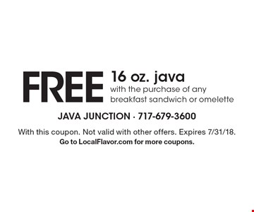 Free 16 oz. java with the purchase of any breakfast sandwich or omelette. With this coupon. Not valid with other offers. Expires 7/31/18. Go to LocalFlavor.com for more coupons.