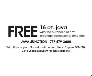 Free 16 oz. java with the purchase of any breakfast sandwich or omelette. With this coupon. Not valid with other offers. Expires 9/14/18. Go to LocalFlavor.com for more coupons.