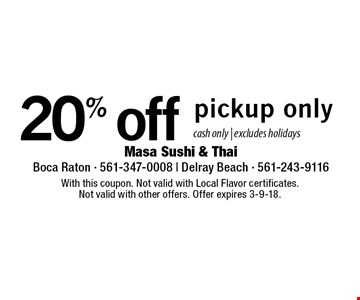 20% off order. Pickup only. Cash only. Excludes holidays. With this coupon. Not valid with Local Flavor certificates. Not valid with other offers. Offer expires 3-9-18.