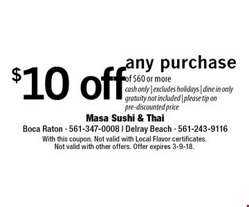 $10 off any purchase of $60 or more. Cash only. Excludes holidays. Dine in only. Gratuity not included. Please tip on pre-discounted price. With this coupon. Not valid with Local Flavor certificates. Not valid with other offers. Offer expires 3-9-18.