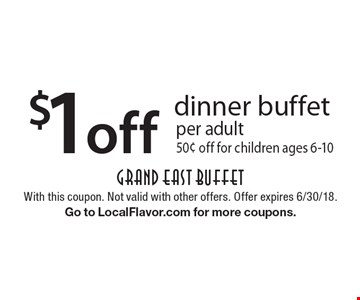 $1 off dinner buffet per adult 50¢ off for children ages 6-10. With this coupon. Not valid with other offers. Offer expires 6/30/18. Go to LocalFlavor.com for more coupons.