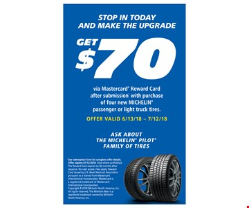 Get $70 via Mastercard® Reward Card after submission* with puchase of four new MICHELIN® passenger or light truck tires. Offer expires 7/12/18.