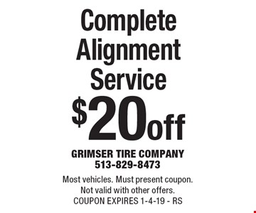 $20 off Complete Alignment Service. Most vehicles. Must present coupon. Not valid with other offers. COUPON EXPIRES 1-4-19 - RS