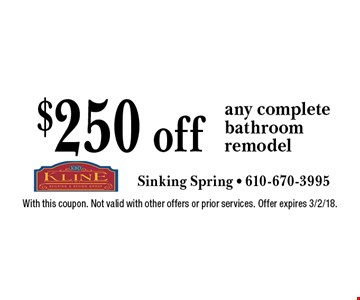 $250 off any complete bathroom remodel. With this coupon. Not valid with other offers or prior services. Offer expires 3/2/18.