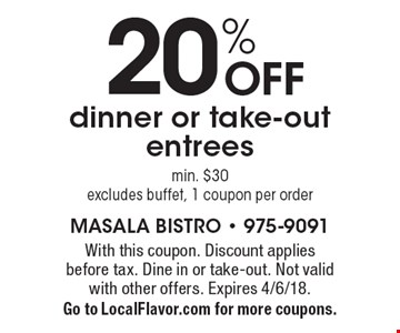 20% OFF dinner or take-out entrees min. $30 excludes buffet, 1 coupon per order. With this coupon. Discount applies before tax. Dine in or take-out. Not valid with other offers. Expires 4/6/18. Go to LocalFlavor.com for more coupons.