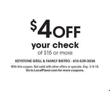 $4 off your check of $15 or more. With this coupon. Not valid with other offers or specials. Exp. 3-9-18. Go to LocalFlavor.com for more coupons.