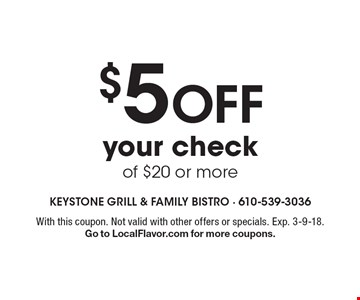 $5 off your check of $20 or more. With this coupon. Not valid with other offers or specials. Exp. 3-9-18. Go to LocalFlavor.com for more coupons.