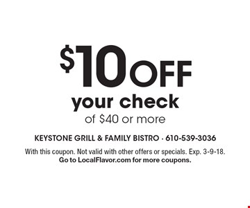 $10 off your check of $40 or more. With this coupon. Not valid with other offers or specials. Exp. 3-9-18. Go to LocalFlavor.com for more coupons.