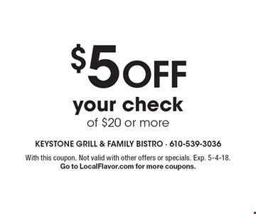 $5 off your check of $20 or more. With this coupon. Not valid with other offers or specials. Exp. 5-4-18. Go to LocalFlavor.com for more coupons.