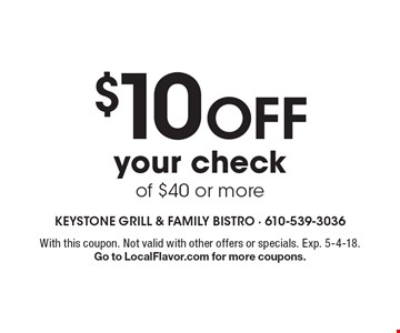 $10 off your check of $40 or more. With this coupon. Not valid with other offers or specials. Exp. 5-4-18. Go to LocalFlavor.com for more coupons.