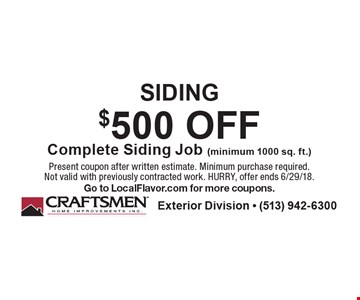 Siding, $500 Off Complete Siding Job (minimum 1000 sq. ft.). Present coupon after written estimate. Minimum purchase required. Not valid with previously contracted work. HURRY, offer ends 6/29/18. Go to LocalFlavor.com for more coupons.
