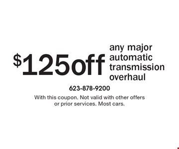 $125 off any major automatic transmission overhaul. With this coupon. Not valid with other offers or prior services. Most cars.