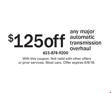 $125 off any major automatic transmission overhaul. With this coupon. Not valid with other offers or prior services. Most cars. Offer expires 6/8/18.