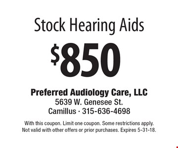$850 stock hearing aids . With this coupon. Limit one coupon. Some restrictions apply. Not valid with other offers or prior purchases. Expires 5-31-18.