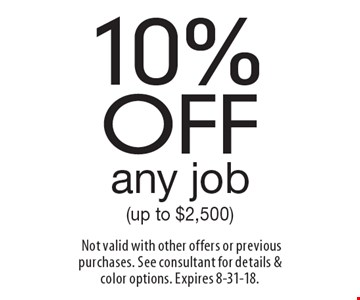 10% off any job (up to $2,500). Not valid with other offers or previous purchases. See consultant for details & color options. Expires 8-31-18.